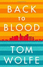 Back to Blood: A Novel by Tom Wolfe