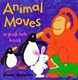 Apperley, Dawn: Animal Moves: A Pull-Tab Book