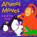 Apperley, Dawn: Animal Moves: A Pull-Tab Book