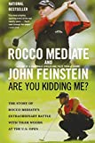 Mediate, Rocco: Are You Kidding Me?: The Story of Rocco Mediate's Extraordinary Battle with Tiger Woods at the US Open