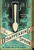 The Disappearing Spoon: And Other True Tales…