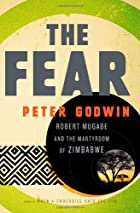 The Fear: Robert Mugabe and the Martyrdom of…