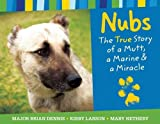 Dennis, Brian: Nubs: The True Story of a Mutt, a Marine & a Miracle