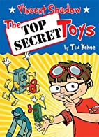 Vincent Shadow: The Top Secret Toys by Tim…