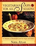 Atlas, Nava: Vegetarian Soups for All Seasons: A Treasury of Bountiful Low-Fat Soups and Stews