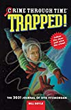 Doyle, Bill: Crime Through Time #6: Trapped!: The 2031 Journal of Otis Fitzmorgan