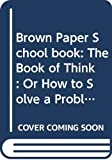 Burns, Marilyn: Brown Paper School book: The Book of Think: Or How to Solve a Problem Twice Your Size