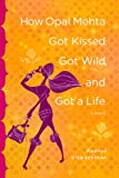 Viswanathan, Kaavya: How Opal Mehta Got Kissed, Got Wild, And Got a Life: A Novel