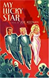 Keenan, Joe: My Lucky Star: A Novel