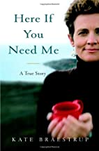 Here If You Need Me: A True Story by Kate…