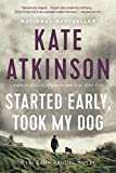 Atkinson, Kate: Started Early, Took My Dog: A Novel