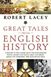 Lacey, Robert: Great Tales from English History: A Treasury of True Stories About the Extraordinary People--Knights and Knaves, Rebels and Heroes, Queens and Commoners--Who Made Britain Great