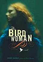 The Bird Woman: A Novel by Kerry Hardie