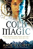 Elliott, Kate: Cold Magic (The Spiritwalker Trilogy)