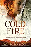 Elliott, Kate: Cold Fire (The Spiritwalker Trilogy)