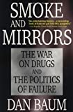 Baum, Dan: Smoke and Mirrors: The War on Drugs and the Politics of Failure
