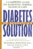 Bernstein, Richard K.: Dr. Bernstein's Diabetes Solution : A Complete Guide to Achieving Normal Blood Sugars