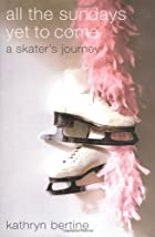 All the Sundays Yet to Come: A Skater's&hellip;