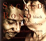 Brown, Keith Michael: Sacred Bond: Black Men and Their Mothers