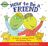 Brown, Laurene Krasny: How to Be a Friend: A Guide to Making Friends and Keeping Them