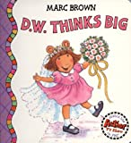 Brown, Marc: D. W. Thinks Big