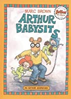 Arthur Babysits (An Arthur Adventure) by…