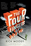 Moody, Rick: The Four Fingers of Death: A Novel
