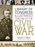 Wagner, Margaret E.: The Library of Congress Illustrated Timeline of the Civil War