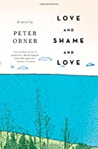 Love and Shame and Love: A Novel by Peter…