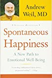 Weil, Andrew: Spontaneous Happiness: A New Path to Emotional Well-Being