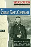 Catton, Bruce: Grant Takes Command: 1863-1865