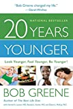 Greene, Bob: 20 Years Younger: Look Younger, Feel Younger, Be Younger!