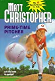 Christopher, Matt: Prime Time Pitcher (Matt Christopher Sports Classics)