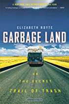 Garbage Land: On the Secret Trail of Trash&hellip;
