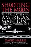 Harris, David: Shooting the Moon: The True Story of an American Manhunt Unlike Any Other, Ever
