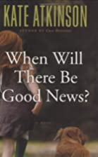 When Will There Be Good News? by Kate…