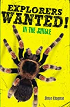 Explorers Wanted!: In the Jungle by Simon…