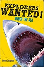 Explorers Wanted!: Under the Sea by Simon…