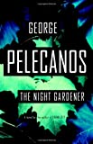 Pelecanos, George P.: The Night Gardener