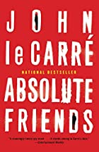 Absolute friends by John Le Carre, 1931-