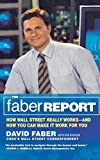 Faber, David: The Faber Report: How Wall Street Really Works-And How You Can Make It Work For You