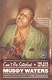 Gordon, Robert: Can't Be Satisfied: The Life and Times of Muddy Waters