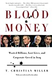 Miller, T. Christian: Blood Money: Wasted Billions, Lost Lives, and Corporate Greed in Iraq