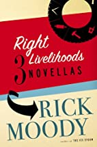 Right Livelihoods: Three Novellas by Rick…