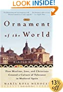 The Ornament of the World: How Muslims, Jews and Christians Created a Culture of Tolerance in Medieval Spain