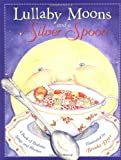 Dyer, Brooke: Lullaby Moons and a Silver Spoon