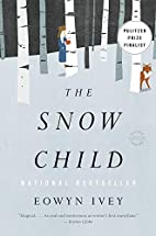 The Snow Child: A Novel by Eowyn Ivey