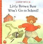 Little Brown Bear Won't Go to School (Little…