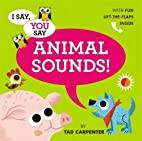 I Say, You Say Animal Sounds! by Tad…