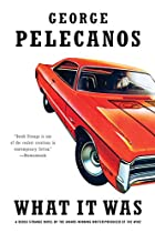 What it was : a novel by George P. Pelecanos